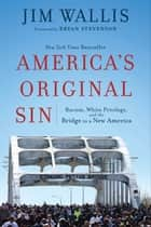America's Original Sin - Racism, White Privilege, and the Bridge to a New America eBook by Jim Wallis, Bryan Stevenson