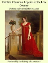 Carolina Chansons: Legends of the Low Country ebook by DuBose Heyward