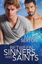 Between Sinners and Saints ebook by Marie Sexton