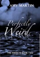 Perfectly Weird ebook by Amy Martin