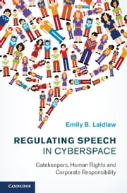 Regulating Speech in Cyberspace - Gatekeepers, Human Rights and Corporate Responsibility ebook by Emily B. Laidlaw
