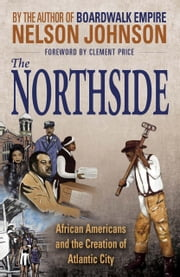 The Northside: African Americans and the Creation of Atlantic City ebook by Nelson Johnson
