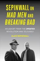 Sepinwall On Mad Men and Breaking Bad ebook by Alan Sepinwall