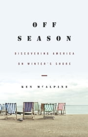 Off-Season - Discovering America on Winter's Shore ebook by Ken McAlpine