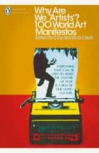 Why Are We 'Artists'? - 100 World Art Manifestos ebook by Jessica Lack