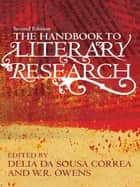 The Handbook to Literary Research ebook by Delia da Sousa Correa, W. R. Owens
