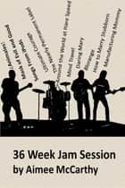 36 Week Jam Session ebook by Aimee Valarie McCarthy