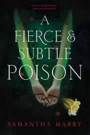 A Fierce and Subtle Poison ebook by Samantha Mabry