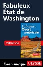 Fabuleux État de Washington ebook by Collectif Ulysse