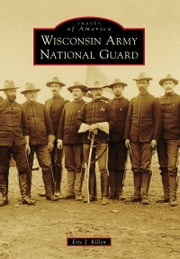 Wisconsin Army National Guard ebook by Eric J. Killen