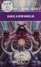 Dreamworld ebook by Jean-Marc Ligny, Dominique Goult