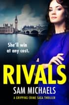 Rivals - An addictive and heartstopping crime saga series eBook by Sam Michaels
