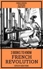 3 books to know French Revolution ebook by Charles Dickens, Victor Hugo, Emma Orczy,...