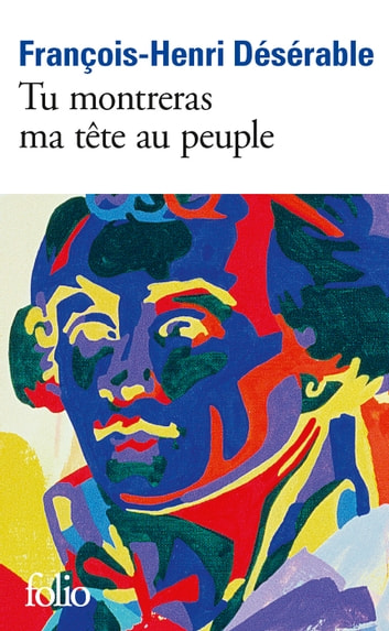 Tu montreras ma tête au peuple ebook by François-Henri Désérable