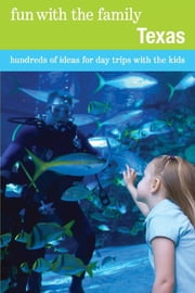 Fun with the Family Texas - Hundreds of Ideas for Day Trips with the Kids ebook by Sharry Buckner