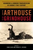 From the Arthouse to the Grindhouse ebook by John Cline,Robert G. Weiner