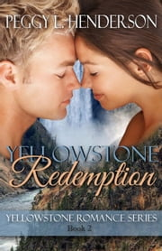 Yellowstone Redemption - Yellowstone Romance Series, #2 ebook by Peggy L Henderson