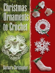 Christmas Ornaments to Crochet ebook by Barbara Christopher