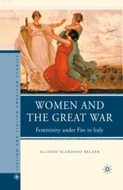 Women and the Great War - Femininity under Fire in Italy ebook by A. Belzer