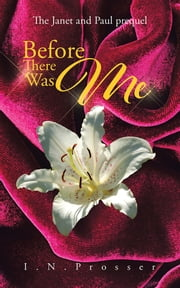 Before There Was Me - The Janet and Paul prequel ebook by I.N.Prosser