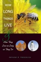 How Long Things Live ebook by Anthony D. Fredericks