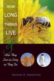 How Long Things Live - And How They Live as Long as They Do ebook by Anthony D. Fredericks
