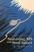 Surviving Ms with Soul Intact - A Memoir ebook by