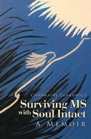 Surviving Ms with Soul Intact - A Memoir ebook by Charmaine Zankowicz