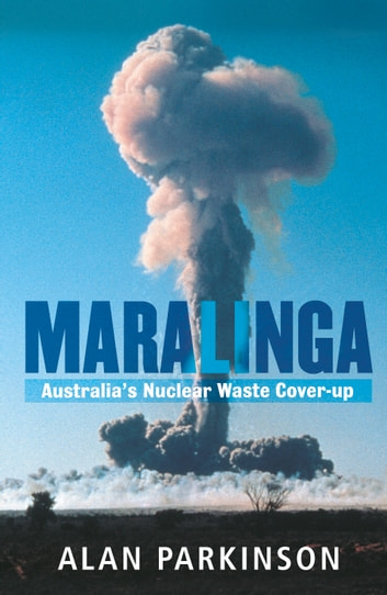 Maralinga - Australia's Nuclear Waste Cover-up ebook by Alan Parkinson