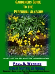 Gardeners Guide to the Perennial Alyssum ebook by Paul R. Wonning