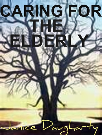 Caring for the Elderly ebook by Janice Daugharty