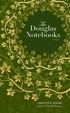 The Douglas Notebooks - A Fable ebook by Christine Eddie