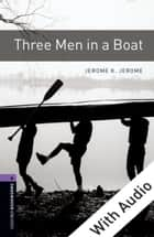 Three Men in a Boat - With Audio Level 4 Oxford Bookworms Library ebook by Jerome K. Jerome