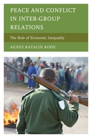 Peace and Conflict in Inter-Group Relations - The Role of Economic Inequality ebook by Agnes Katalin Koós