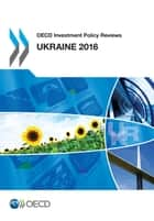 Ebook OECD Investment Policy Reviews: Ukraine 2016 di Collectif