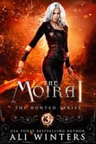 The Moirai - The Hunted Series, #3 ebook by Ali Winters