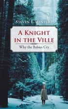 A Knight in the Ville - Why the Babies Cry ebook by Steven E. Winters
