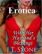 With Her Husband's Blessings ebook by J.T. Stone