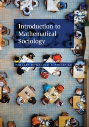 Introduction to Mathematical Sociology ebook by Phillip Bonacich, Philip Lu