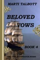 Beloved Vows, Book 4 - The Lost MacGreagor Books ebook by Marti Talbott