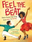 Feel the Beat: Dance Poems that Zing from Salsa to Swing ebook by Marilyn Singer, Kristi Valiant, Marilyn Singer