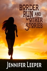 Border Run & Other Stories ebook by Jennifer Leeper