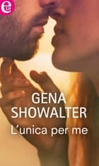 L'unica per me (eLit) ebook by Gena Showalter