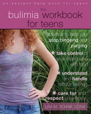 The Bulimia Workbook for Teens - Activities to Help You Stop Bingeing and Purging ebook by Lisa M. Schab, LCSW