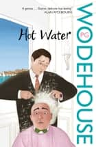 Hot Water eBook by P.G. Wodehouse