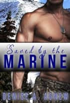 Saved By The Marine ebook by Denise A. Agnew