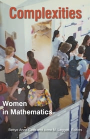 Complexities - Women in Mathematics ebook by Bettye Anne Case,Anne M. Leggett