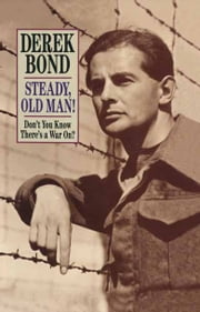 Steady, Old Man! - Don't you know there's a war on? ebook by Derek Bond
