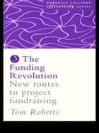 The Funding Revolution - New Routes to Project Fundraising ebook by Tom Roberts, Mr Tom Roberts*****Nfa*****