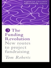 The Funding Revolution - New Routes to Project Fundraising ebook by Tom Roberts,Mr Tom Roberts*****Nfa*****